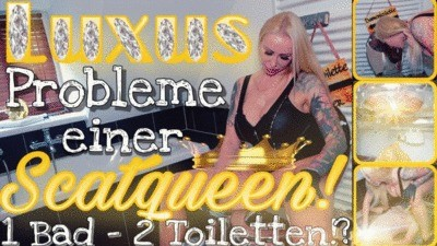 Luxury Problems Of A Scatqueen – 1 Bathroom 2 Toilets